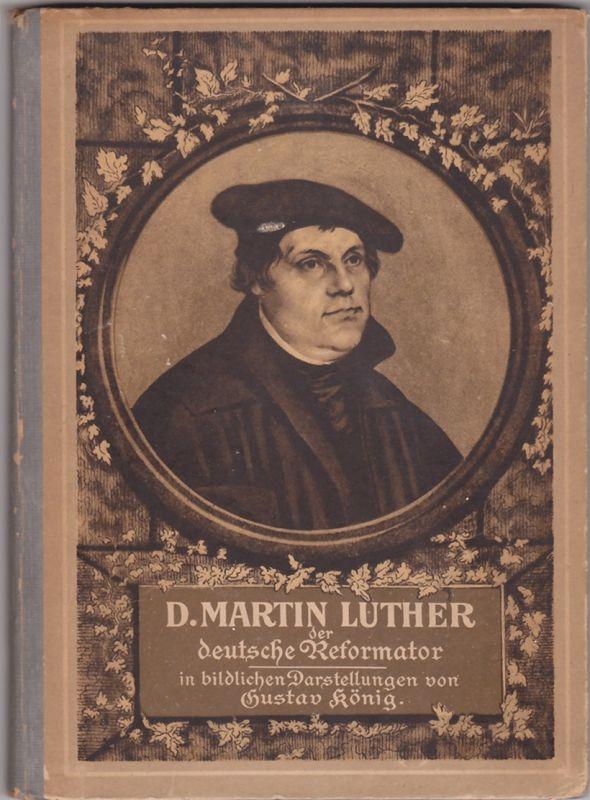 Dr. Martin Luther der deutsche Reformator In bildlichen Darstellungen - Gustav König