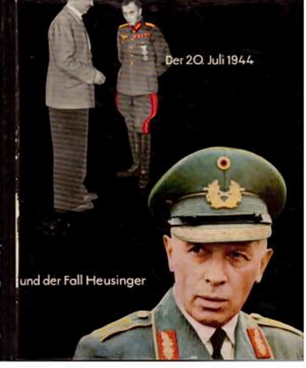 Der 20. Juli 1944 und der Fall Heusinger - J. Hellweg/ H.Oley