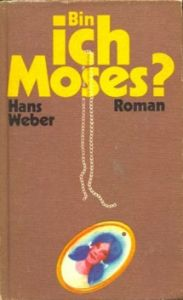 Bin ich Moses? - Hans Weber