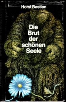 Die Brut der schönen Seele - Horst Bastian