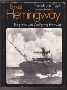 Ernest Hemingway. Triumph und Tragik seines Lebens - Wolfgang Hartwig
