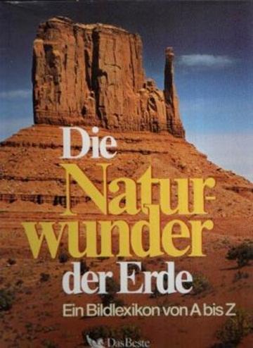 Die Naturwunder der Erde - Ein Bildlexikon von A-Z