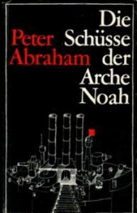 Die Schüsse der Arche Noah - Peter Abraham