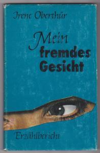 Mein fremdes Gesicht. Erzählbericht - Irene Oberthür