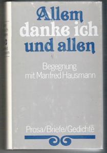 Allem danke ich und Allen - Begegnungen mit Manfred Hausmann