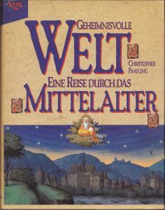 Geheimnisvolle Welt. Eine Reise durch das Mittelalter - Christopher Frayling