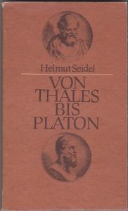 Von Thales bis Platon. Vorlesungen zur Geschichte - Helmut Seidel