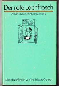 Der rote Lachfrosch - Allerlei und eine Liebesgeschichte - Tine Schulze Gerlach