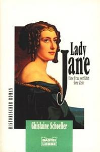 Lady Jane. Eine Frau verführt ihre Zeit - Ghislaine Schoelle