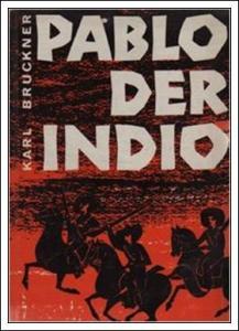 Pablo der Indio - Karl Bruckner