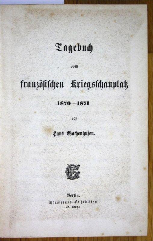 Hans Wachenhusen Tagebuch vom französischen Kriegsschauplatz 2 Teile Krieg