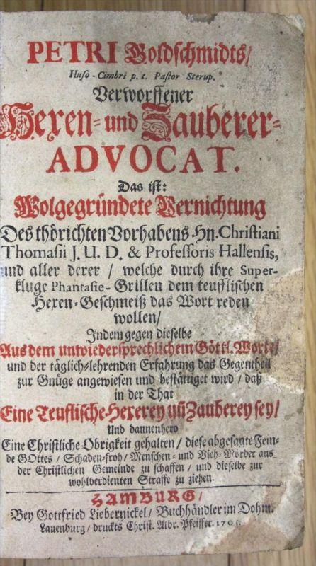 Verworffener Hexen- und Zauberer-Advocat Das ist Wolgegründete Vernichtung des thörichten Vorhabens Hn. Christiani Thoma