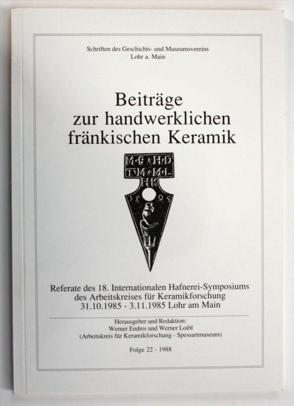 Beiträge zur handwerklichen fränkischen Keramik Schriften des Geschichts- und Museumsvereins Lohr, Folge 22