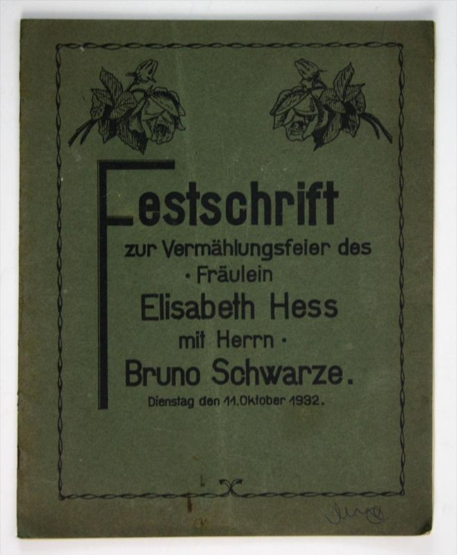 Festschrift zur Vermählungsfeier des Fräulein Elisabeth Hess mit Herrn Bruno Schwarze. Dienstag, den 11. Oktober 1932.