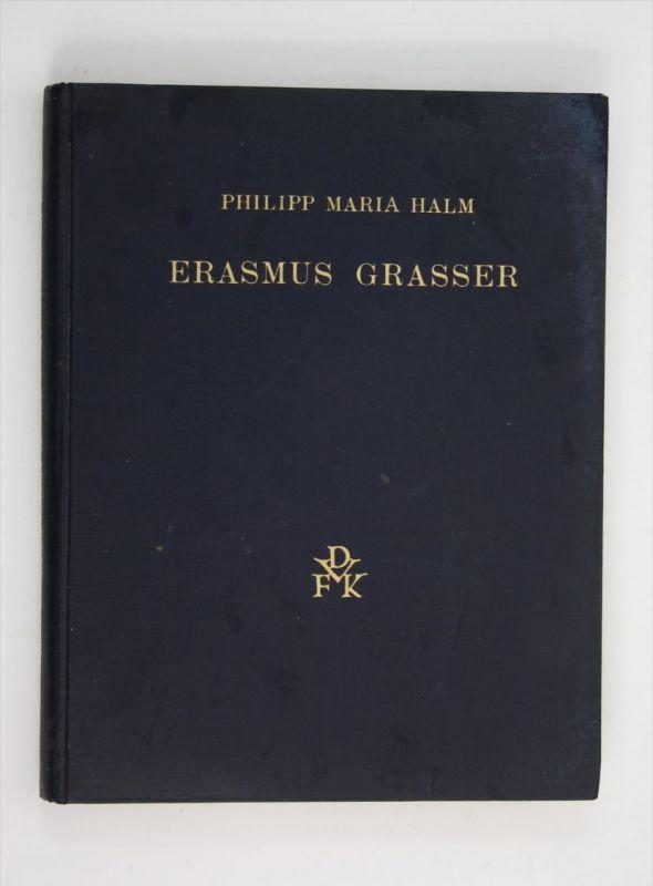 Erasmus Grasser. Jahresgabe des deutschen Vereins für Kunstwissenschaft 1927 der Stadt München.