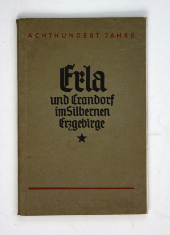 Achthundert Jahre Erla und Crandorf im Silbernen Erzgebirge.