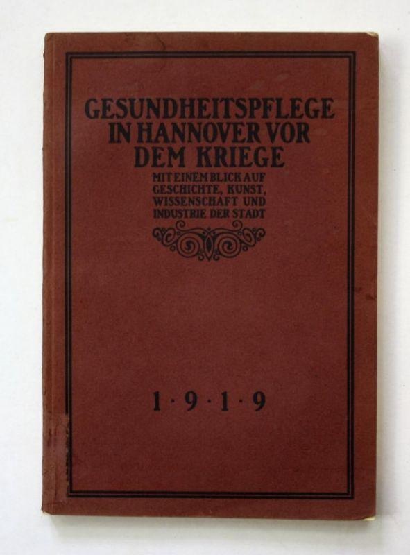 Gesundheitspflege in Hannover vor dem Kriege. Mit einem Blick auf Geschichte, Kunst, Wissenschaft und Industri