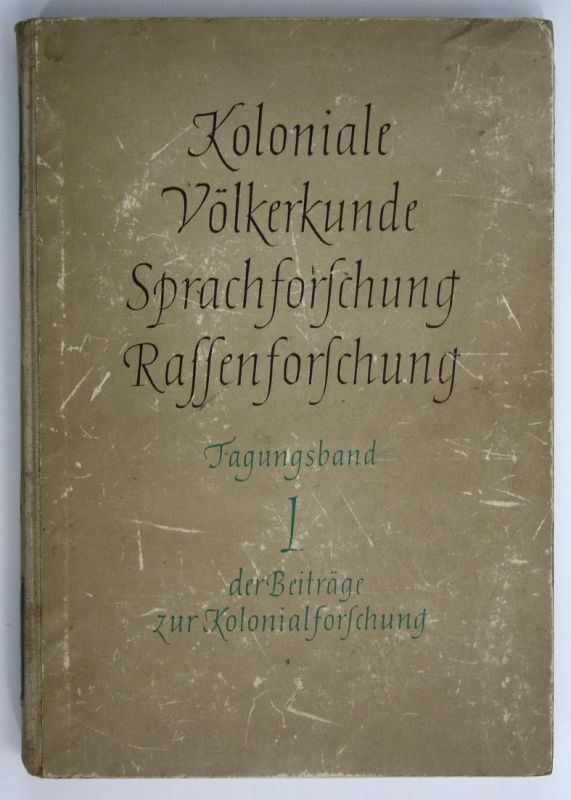 Koloniale Völkerkunde. Sprachforschung. Rassenforschung. Beiträge zur Kolonialforschung. Tagungsband I.