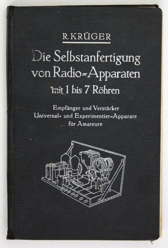 Die Selbstanfertigung von Radio-Aparaten mit 1 bis 7 Röhren. Empfänger und Verstärker Universal- und Experimen