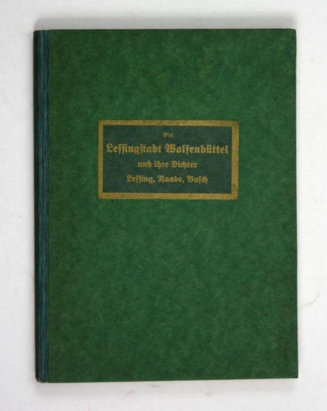 Die Lessingstadt Wolfenbüttel und ihre Dichter Lessing, Raabe, Busch.