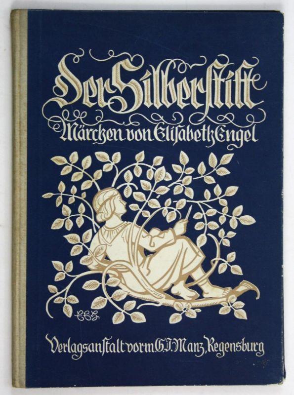 Der Silberstift. - Märchen von Elisabeth Engel. Bilder von Emil Ernst Heinsdorff.