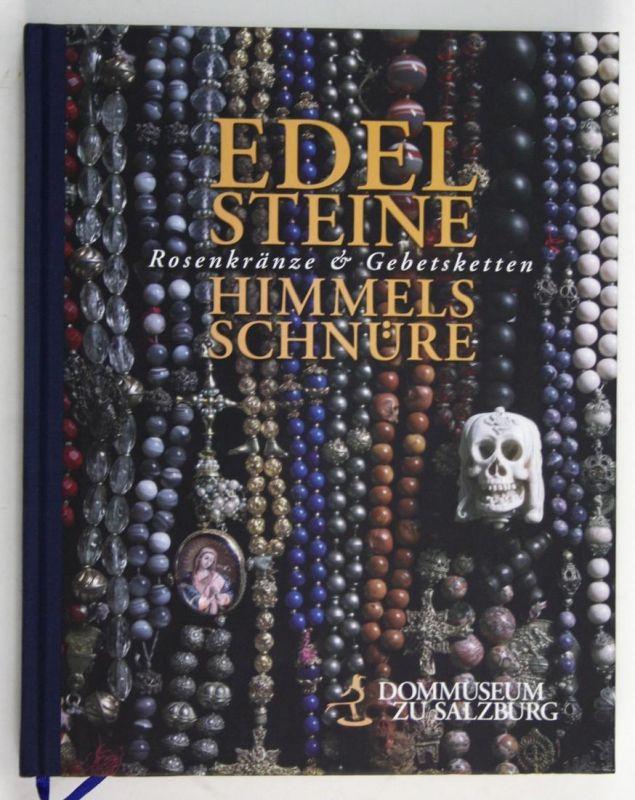 Edelsteine, Himmelsschnüre: Rosenkränze und Gebetsketten (Ausstellungskataloge des Dommuseums zu Salzburg)
