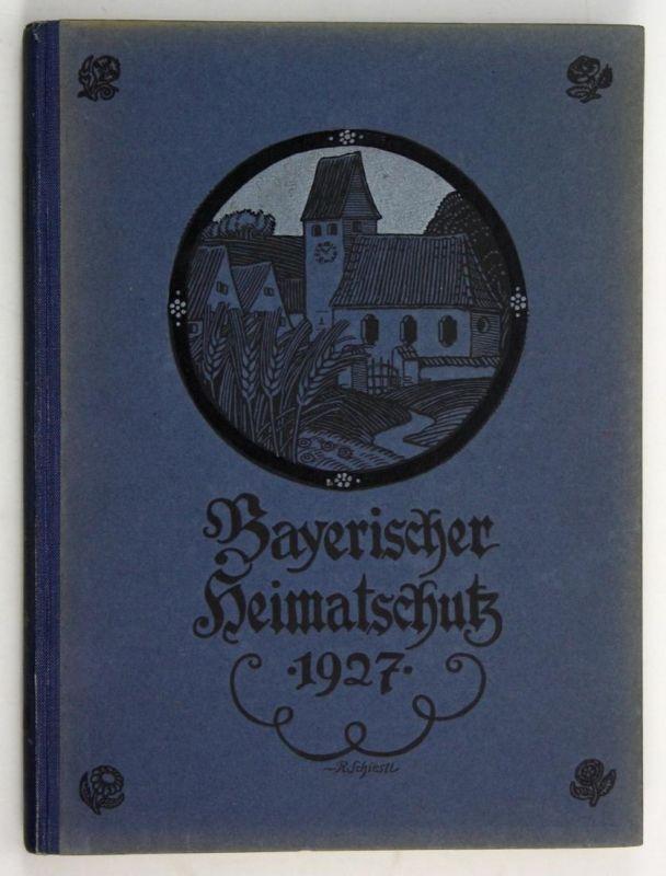 Bayrischer Heimatschutz. - Zeitschrift des bayerischen Landesvereins für Heimatschutz / Verein für Volkskunst