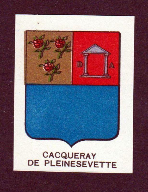Cacqueray de Pleinesevette - Cacqueray de Pleinesevette Pleine-Sevette Wappen Adel coat of arms heraldry Litho