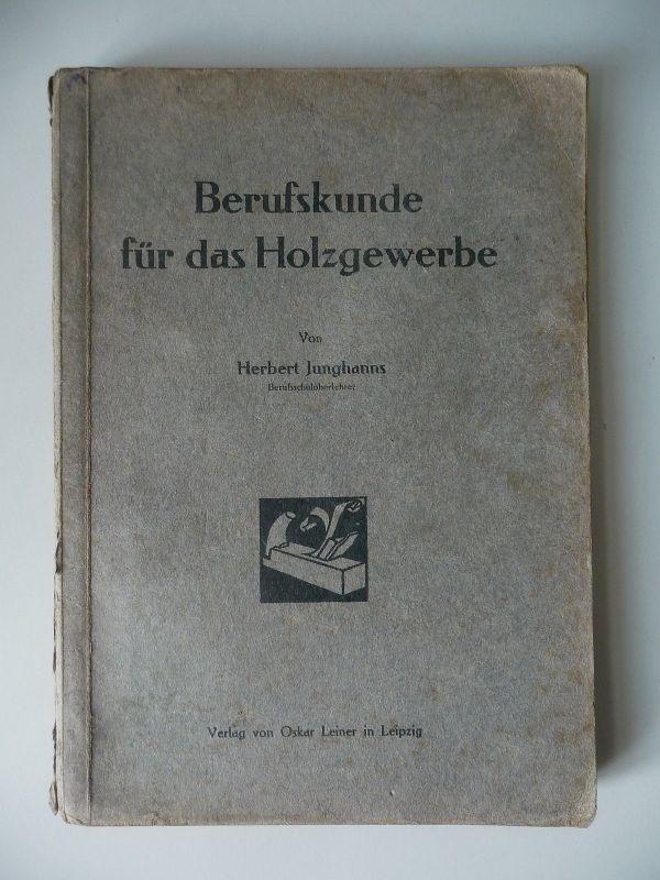 Berufskunde für das Holzgewerbe / Herbert Junghanns Leipzig 1926