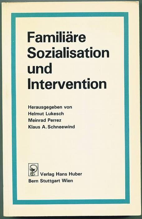 Familiäre Sozialisation und Intervention. Lukesch, Helmut [Hrsg.]