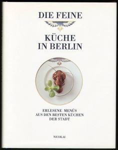 Die feine Küche in Berlin. Erlesene Menüs aus den besten Küchen der Stadt. Rahn, Margarete (Hrsg.)