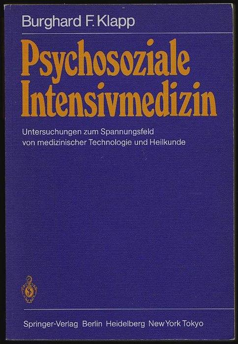 Psychosoziale Intensivmedizin. Untersuchungen zum Spannungsfeld von medizinischer Technologie und Heilkunde. Klapp, Burghard