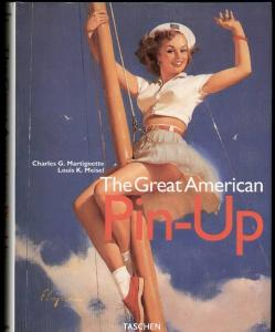 The great American Pin-Up. Martignette, Charles G. und Louis K Meisel