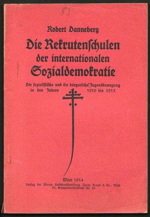 Die Rekrutenschulen der internationalen Sozialdemokratie. Die sozialistische und die bürgerliche Jugendbewegung in den Jahren 1910 bis 1913. Danneberg, Robert