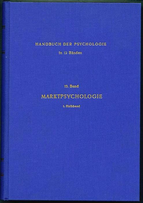 Handbuch der Psychologie; Band 12. Marktpsychologie. 1. Halbband: Marktpsychologie als Sozialwissenschaft. . Irle, Martin und Wolf Bussmann (Hrg.)
