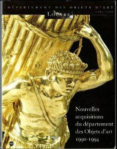 Nouvelles acquisitions du département des.Objets d'art 1990 - 1994. Musée du Louvre