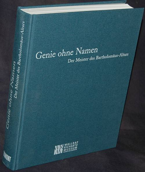 Genie ohne Namen. Der Meister des Bartholomäus-Altars. Budde, Rainer und Roland Krischel (Hrsg)