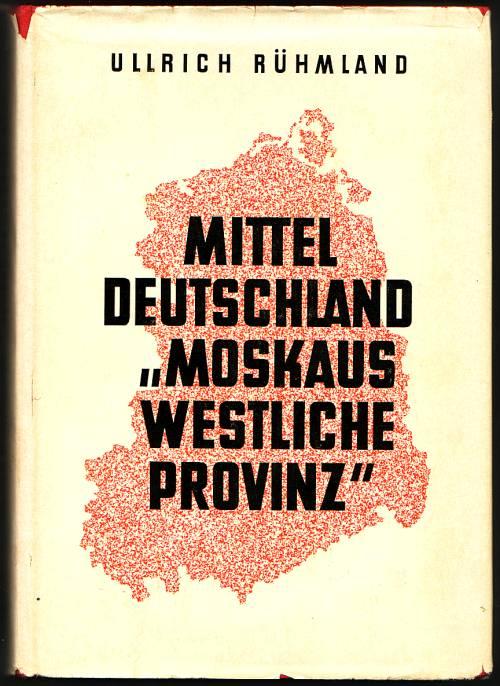 """Mitteldeutschland - """"Moskaus westliche Provinz"""" . Fünfzehn Jahre Sowjetstaat. Rühmland, Ullrich"""
