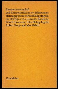 Literaturwissenschaft und Literaturkritik im 20. Jahrhundert. Herausgegeben von Felix Philipp Ingold. Mit Beiträgen von Giovanni Bonalumi, Felix R. Bosonnet, Felix Philipp Ingold, Robert Kopp und Max Wehrli.