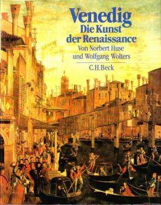 Venedig - Die Kunst der Renaissance. Architektur, Skulptur, Malerei 1460 - 1590. Huse, Norbert und Wolfgang Wolters