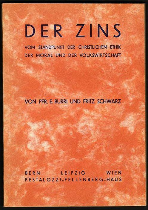 Der Zins vom Standpunkt der christlichen Ethik der Moral und der Volkswirtschaft. 4. bis 6. Tausend. Burri, E. und Fritz Schwarz