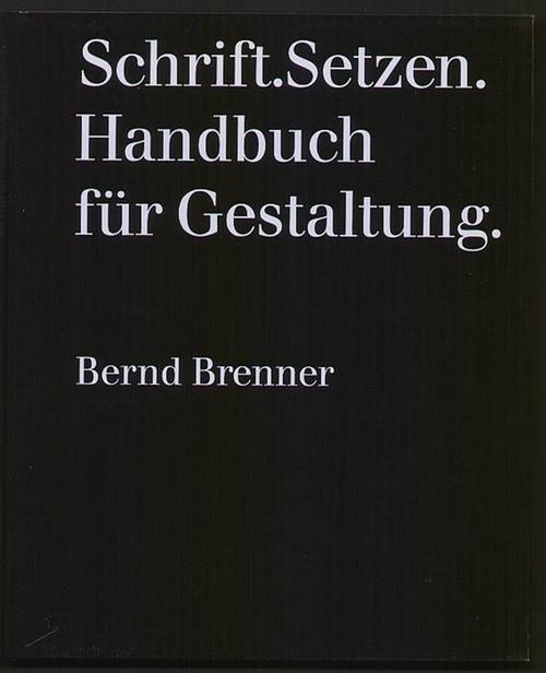 Schrift.Setzen. Handbuch für Gestaltung. Brenner, Bernd