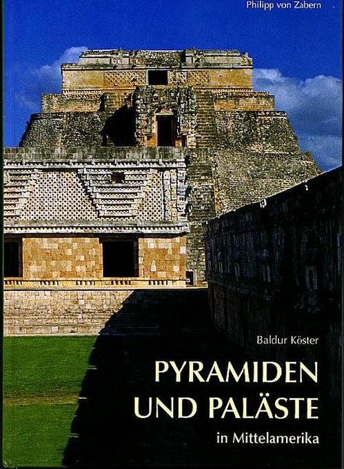 Pyramiden und Paläste in Mittelamerika. Ein Vergleich mit Bauten der Ägypter und Griechen Köster, Baldur