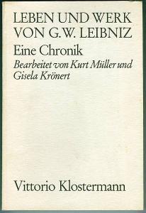 Leben und Werk von Gottfried Wilhelm Leibniz. Eine Chronik. Müller, Kurt und Gisela Krönert