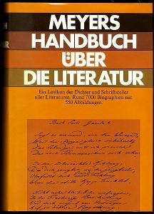 Meyers Handbuch über die Literatur: Ein Lexikon der Dichter und Schriftsteller aller Literaturen.