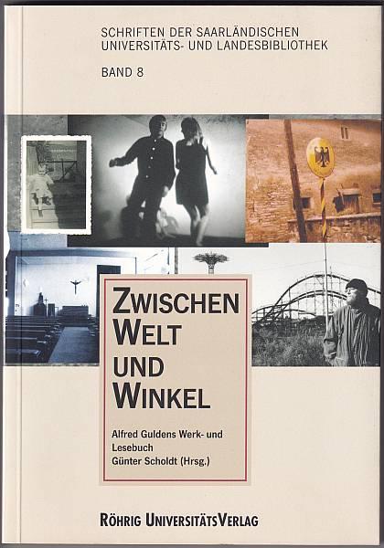 Zwischen Welt und Winkel. Alfred Guldens Werk- und Lesebuch. Scholdt, Günter (Hrsg)
