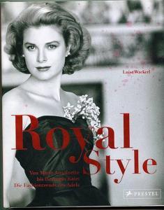 Royal Style. Von Marie Antoinette bis Herzogin Kate. Die Fashiontrends des Adels. Wackerl, Luise