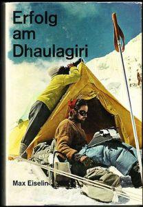 Erfolg am Dhaulagiri. Die Erstbesteigung des Achttausenders durch die schweizerische Himalaya-Expedition 1960. Eiselin, Max