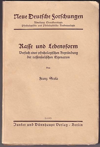 Rasse und Lebensform. Versuch einer psychologischen Begründung der rassenseeelischen Eigenarten. Scola, Franz