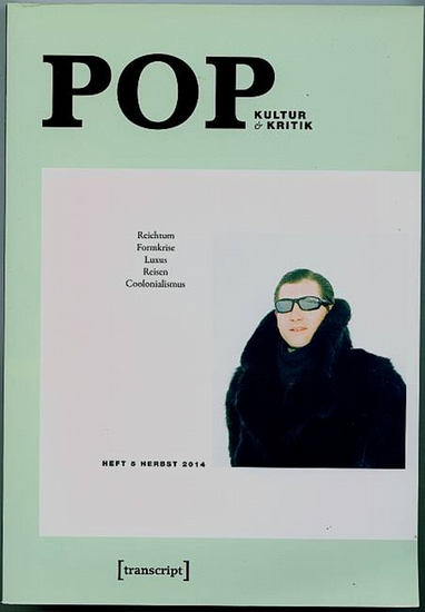 Pop - Kultur Kritik. Heft 5 - Herbst 2014. Reichtum Fornkrise Luxus Reisen Coolonalismus. Baßler, Moritz (Hrsg.)